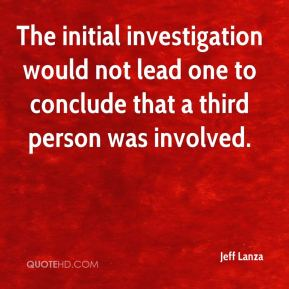 The initial investigation would not lead one to conclude that a third person was involved.