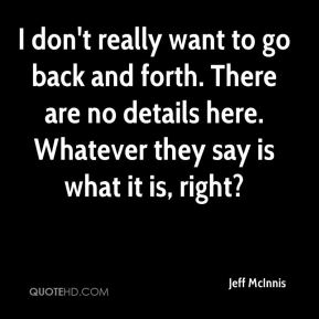 Jeff McInnis  - I don't really want to go back and forth. There are no details here. Whatever they say is what it is, right?