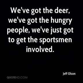 Jeff Olson  - We've got the deer, we've got the hungry people, we've just got to get the sportsmen involved.