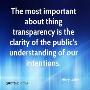 Jeffrey Lacker  - The most important about thing transparency is the clarity of the public's understanding of our intentions.