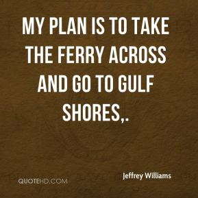My plan is to take the ferry across and go to Gulf Shores.