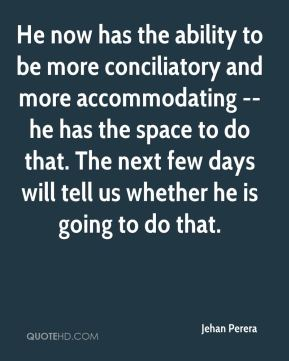 He now has the ability to be more conciliatory and more accommodating -- he has the space to do that. The next few days will tell us whether he is going to do that.