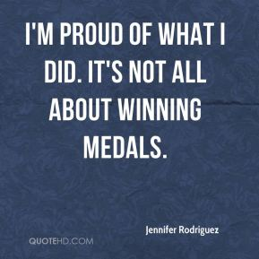 I'm proud of what I did. It's not all about winning medals.