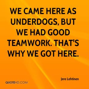 We came here as underdogs, but we had good teamwork. That's why we got here.