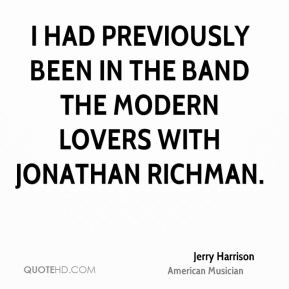 I had previously been in the band the Modern Lovers with Jonathan Richman.