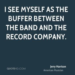 I see myself as the buffer between the band and the record company.