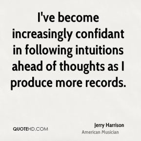 I've become increasingly confidant in following intuitions ahead of thoughts as I produce more records.