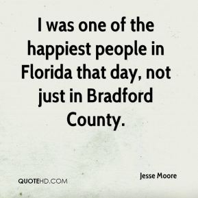 I was one of the happiest people in Florida that day, not just in Bradford County.