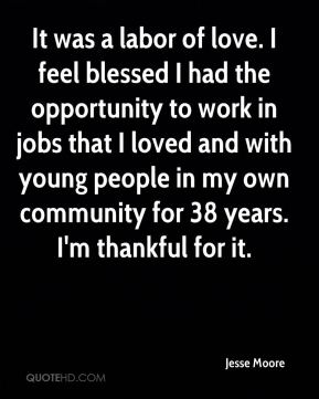 It was a labor of love. I feel blessed I had the opportunity to work in jobs that I loved and with young people in my own community for 38 years. I'm thankful for it.