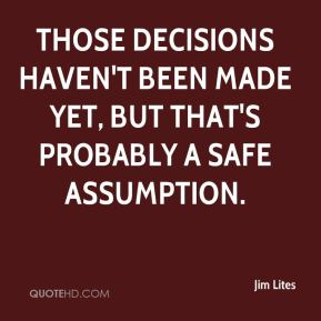 Jim Lites  - Those decisions haven't been made yet, but that's probably a safe assumption.