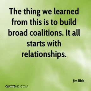 Jim Rich  - The thing we learned from this is to build broad coalitions. It all starts with relationships.