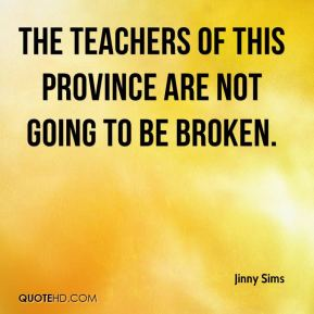 The teachers of this province are not going to be broken.