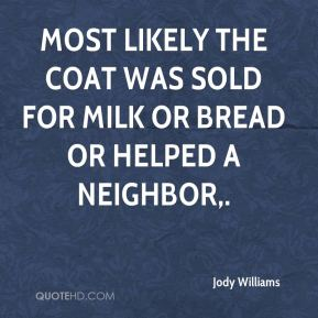 Most likely the coat was sold for milk or bread or helped a neighbor.
