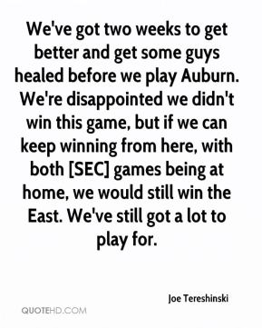 Joe Tereshinski  - We've got two weeks to get better and get some guys healed before we play Auburn. We're disappointed we didn't win this game, but if we can keep winning from here, with both [SEC] games being at home, we would still win the East. We've still got a lot to play for.