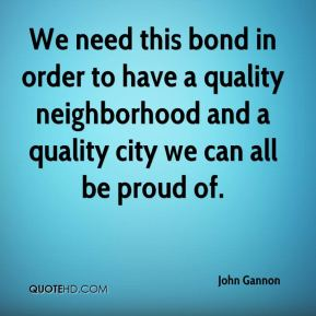 We need this bond in order to have a quality neighborhood and a quality city we can all be proud of.