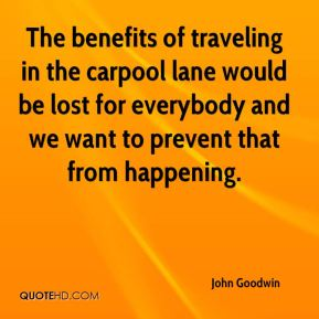 John Goodwin  - The benefits of traveling in the carpool lane would be lost for everybody and we want to prevent that from happening.