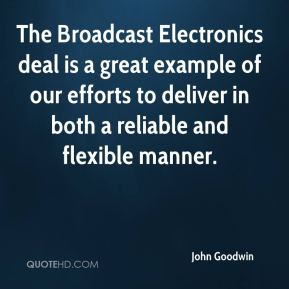 The Broadcast Electronics deal is a great example of our efforts to deliver in both a reliable and flexible manner.