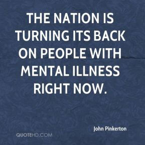 John Pinkerton  - The nation is turning its back on people with mental illness right now.