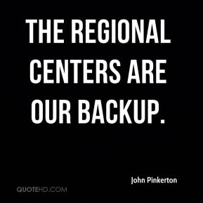 The regional centers are our backup.