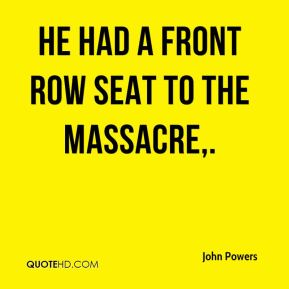 He had a front row seat to the massacre.