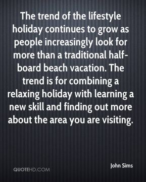 John Sims  - The trend of the lifestyle holiday continues to grow as people increasingly look for more than a traditional half-board beach vacation. The trend is for combining a relaxing holiday with learning a new skill and finding out more about the area you are visiting.