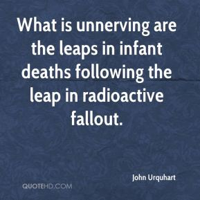 John Urquhart  - What is unnerving are the leaps in infant deaths following the leap in radioactive fallout.