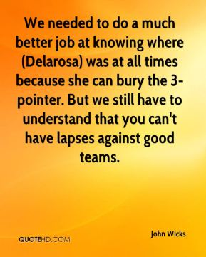 We needed to do a much better job at knowing where (Delarosa) was at all times because she can bury the 3-pointer. But we still have to understand that you can't have lapses against good teams.