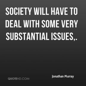 Society will have to deal with some very substantial issues.