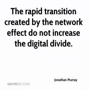 The rapid transition created by the network effect do not increase the digital divide.