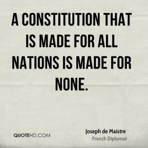 A constitution that is made for all nations is made for none.