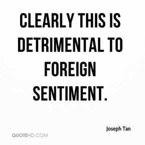 Joseph Tan  - Clearly this is detrimental to foreign sentiment.