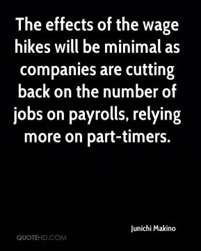 Junichi Makino  - The effects of the wage hikes will be minimal as companies are cutting back on the number of jobs on payrolls, relying more on part-timers.