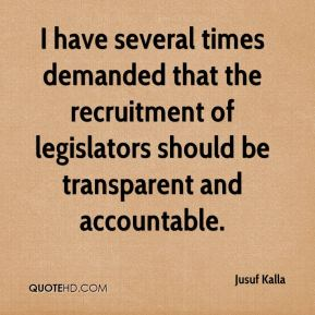 Jusuf Kalla  - I have several times demanded that the recruitment of legislators should be transparent and accountable.