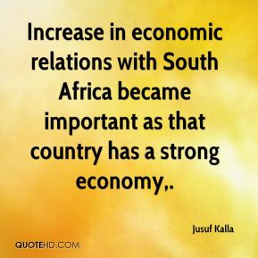 Jusuf Kalla  - Increase in economic relations with South Africa became important as that country has a strong economy.