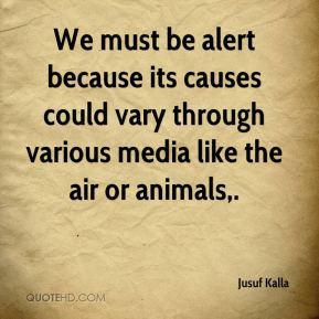 Jusuf Kalla  - We must be alert because its causes could vary through various media like the air or animals.