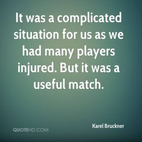Karel Bruckner  - It was a complicated situation for us as we had many players injured. But it was a useful match.