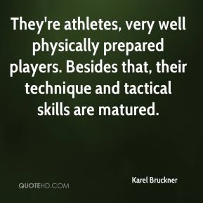 Karel Bruckner  - They're athletes, very well physically prepared players. Besides that, their technique and tactical skills are matured.