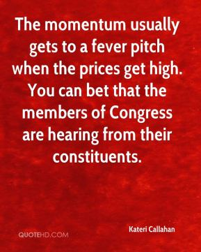 The momentum usually gets to a fever pitch when the prices get high. You can bet that the members of Congress are hearing from their constituents.