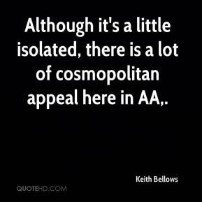Keith Bellows  - Although it's a little isolated, there is a lot of cosmopolitan appeal here in AA.