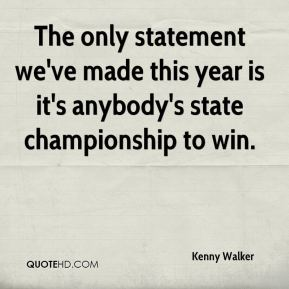 The only statement we've made this year is it's anybody's state championship to win.