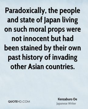 Paradoxically, the people and state of Japan living on such moral props were not innocent but had been stained by their own past history of invading other Asian countries.