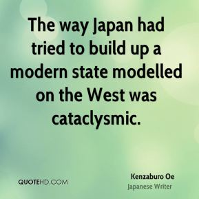 The way Japan had tried to build up a modern state modelled on the West was cataclysmic.