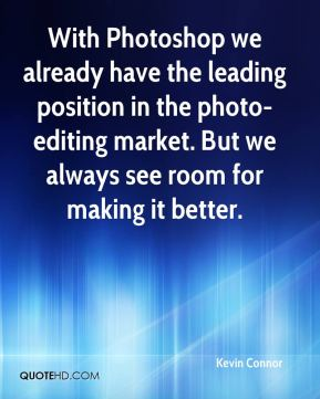 Kevin Connor  - With Photoshop we already have the leading position in the photo-editing market. But we always see room for making it better.