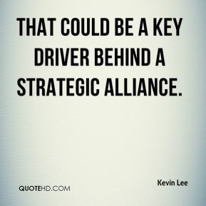 Kevin Lee  - That could be a key driver behind a strategic alliance.