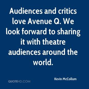 Audiences and critics love Avenue Q. We look forward to sharing it with theatre audiences around the world.