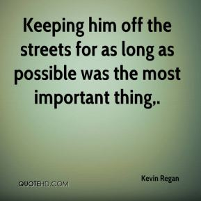 Keeping him off the streets for as long as possible was the most important thing.