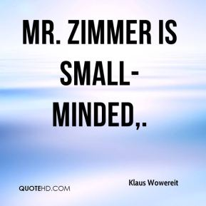 Klaus Wowereit  - Mr. Zimmer is small-minded.