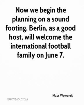 Klaus Wowereit  - Now we begin the planning on a sound footing. Berlin, as a good host, will welcome the international football family on June 7.