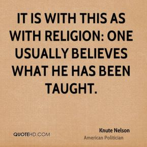 It is with this as with religion: one usually believes what he has been taught.