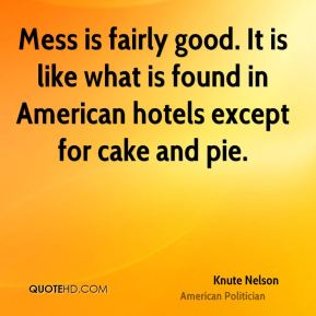 Mess is fairly good. It is like what is found in American hotels except for cake and pie.